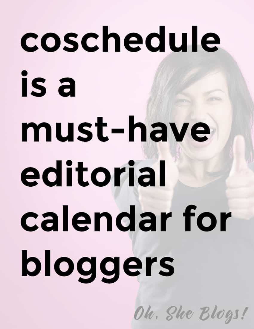 Coschedule is a must-have editorial calendar for bloggers | Oh, She Blogs!