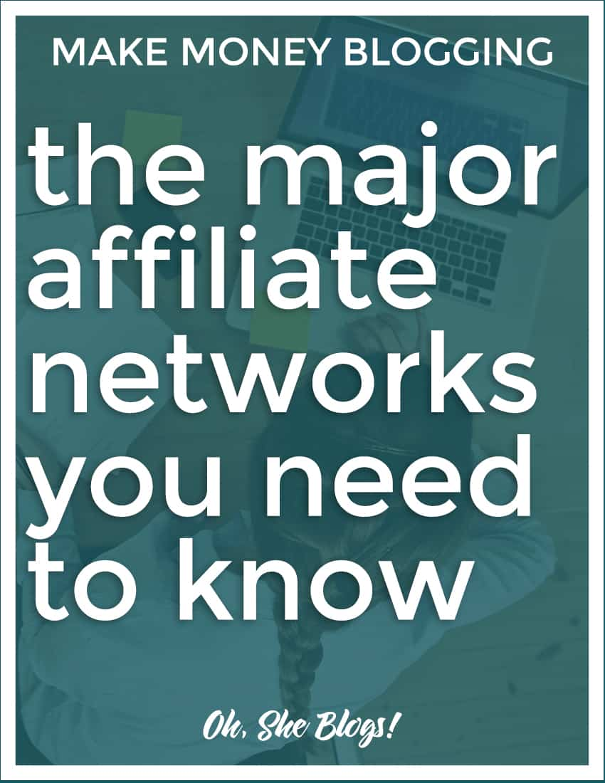 The Major Affiliate Networks Every Blogger Needs to Know | Oh, She Blogs!