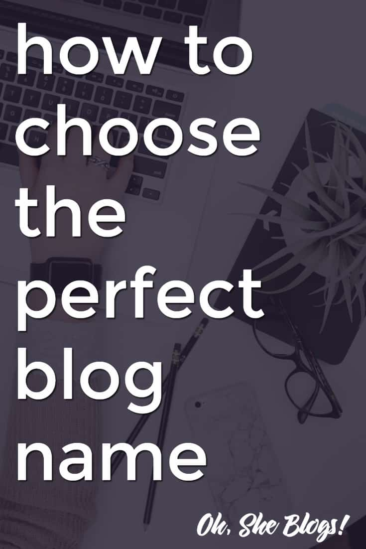 Tips for choosing a perfect blog name | Oh, She Blogs!