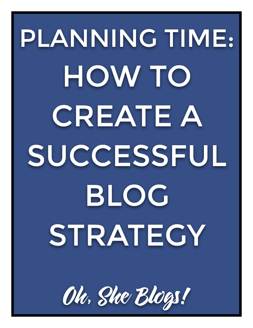 Take time to plan: How to create a successful blog strategy like the professional bloggers | Oh, She Blogs