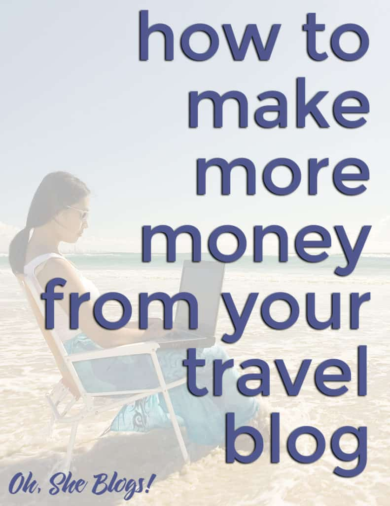 How to make more money from your travel blog | Oh, She Blogs!