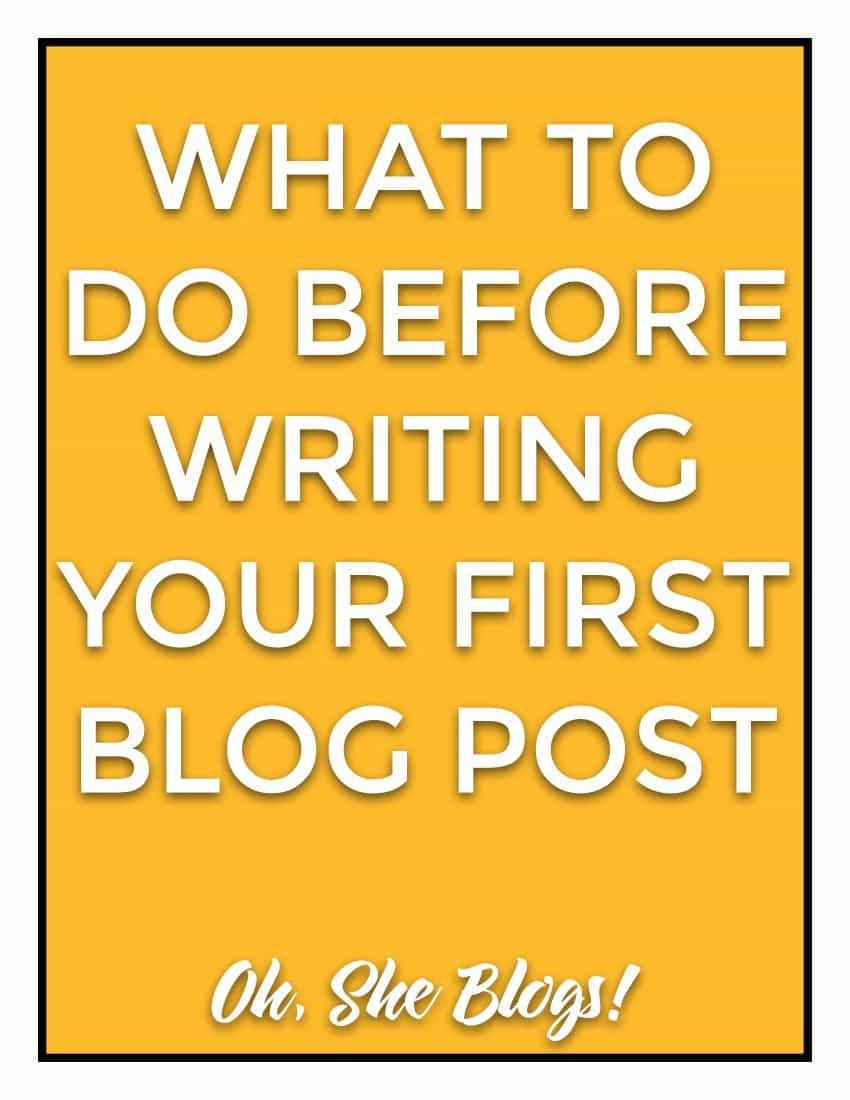 What to do before you write your first blog post | Oh, She Blogs!