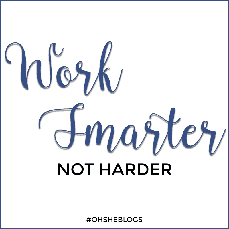 Work Smarter, Not Harder | Oh, She Blogs!