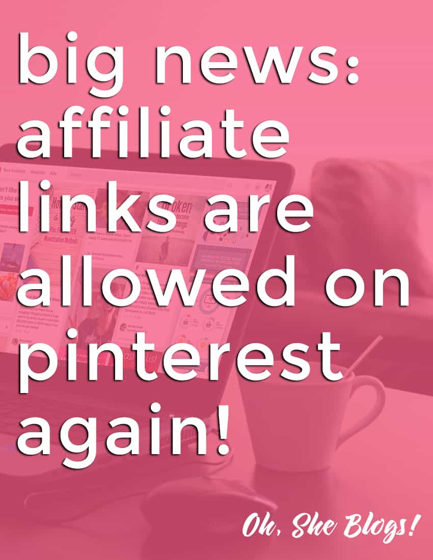 Big News Bloggers: You can now post affiliate links on Pinterest again! Oh, She Blogs!