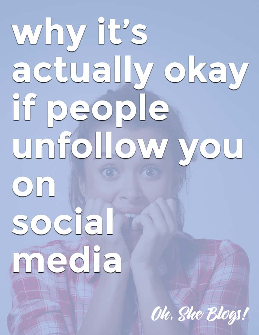 Why it's actually okay if people unfollow you on social media | Oh, She Blogs!
