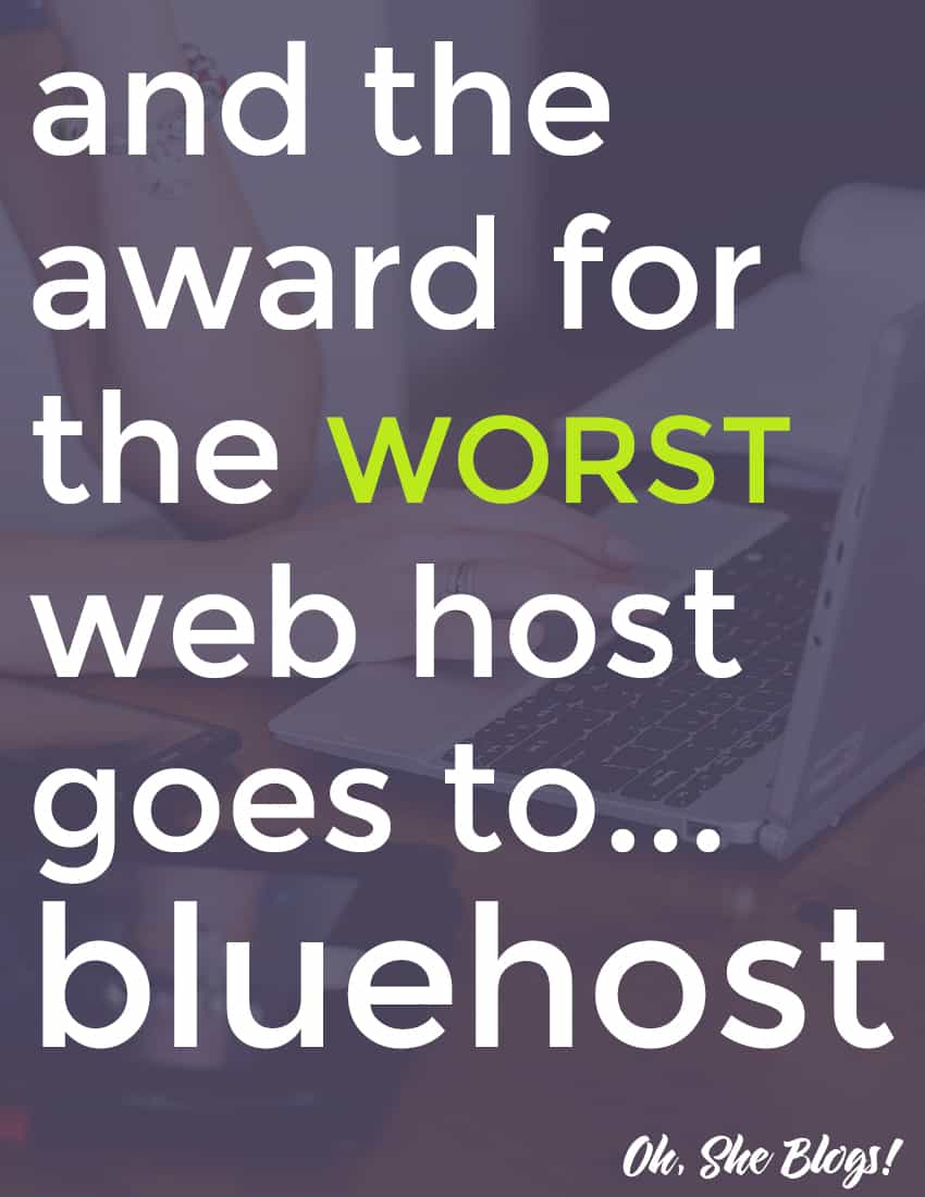 Looking for a web host for your WordPress blog? Bluehost sucks and I recommend looking elsewhere. | Oh, She Blogs!