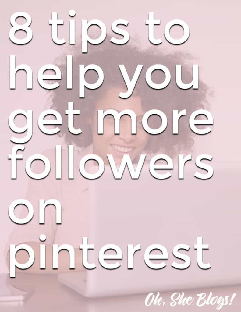 8 tips for how to get more Pinterest followers | Oh, She Blogs!
