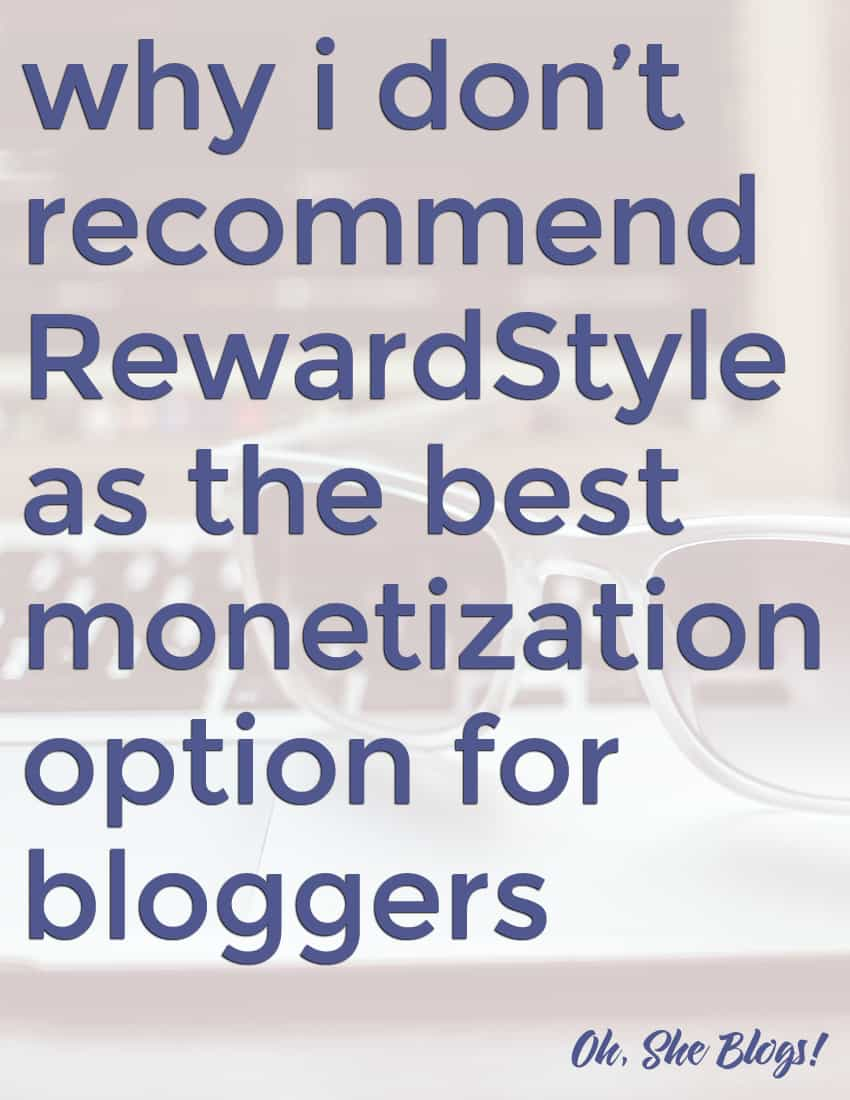 Why I don't recommend RewardStyle as the best monetization option for bloggers | Oh, She Blogs!