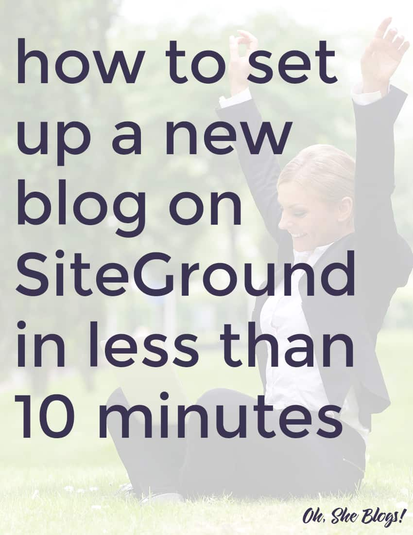 How to set up a new wordpress blog on SiteGround in less than 10 minutes | Oh, She Blogs!