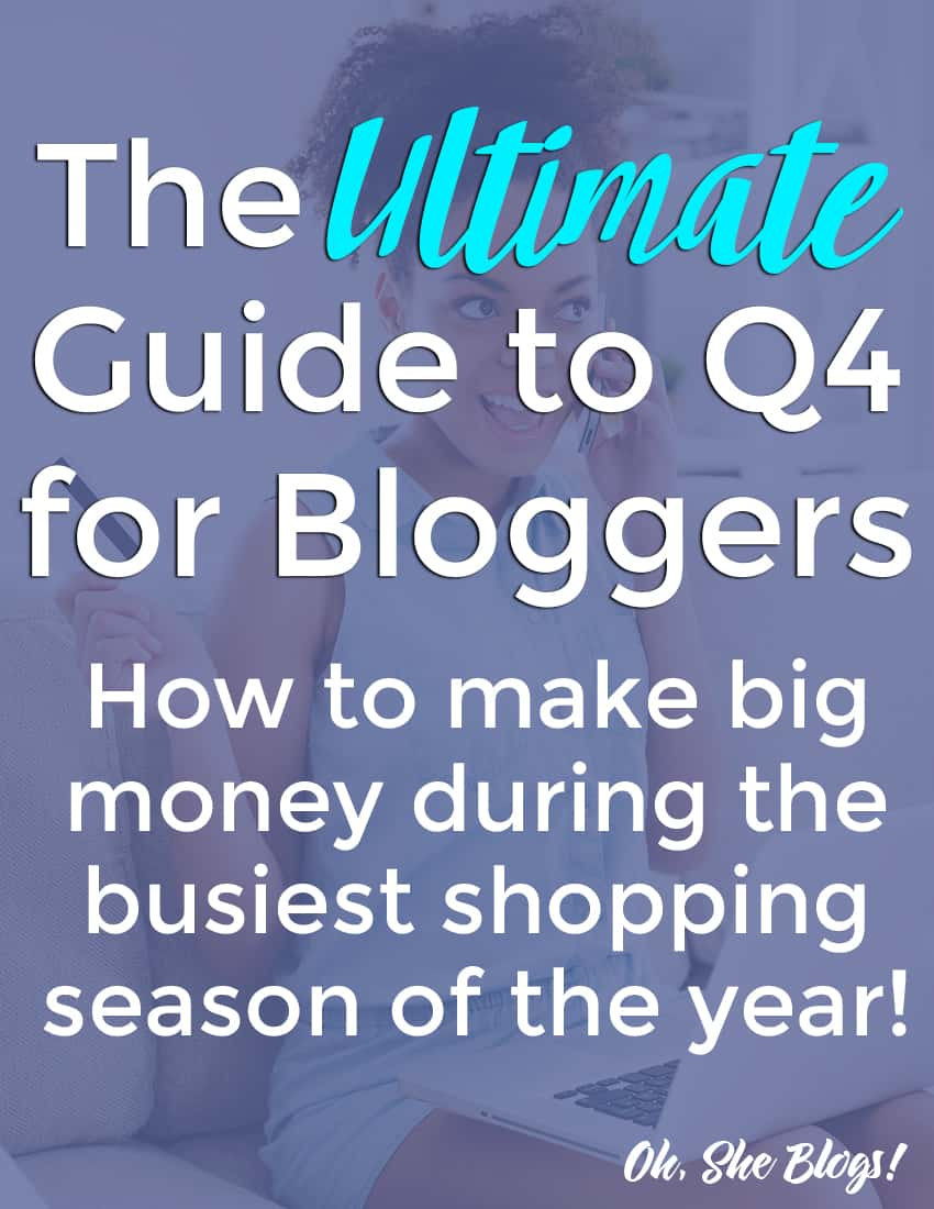The Ultimate Guide to Q4 for Bloggers: How to make big money during the busiest shopping season of the year! Oh, She Blogs!