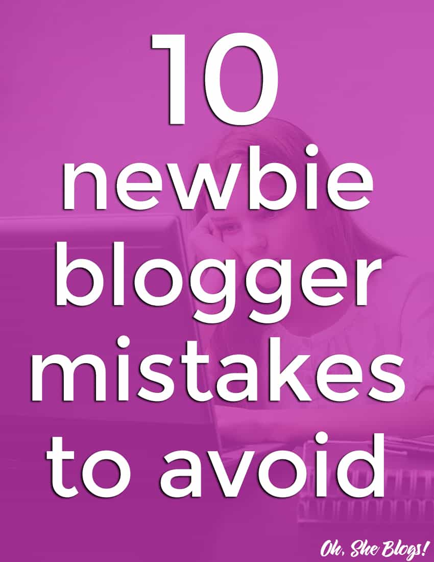 10 New Blogger Mistakes to Avoid | Oh, She Blogs!