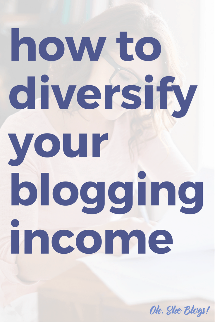 How to Diversify Your Blogging Income | Oh, She Blogs!