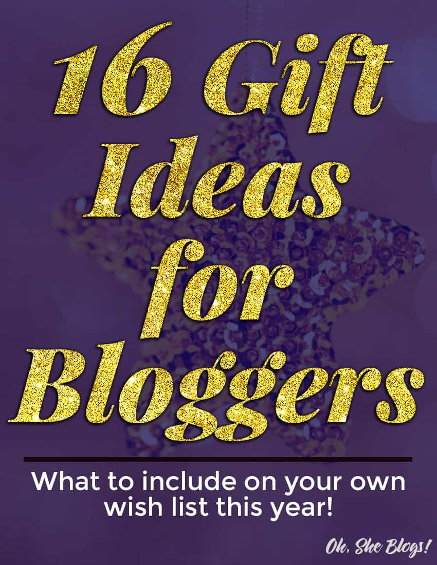 16 Gift Ideas for Bloggers | Oh, She Blogs!