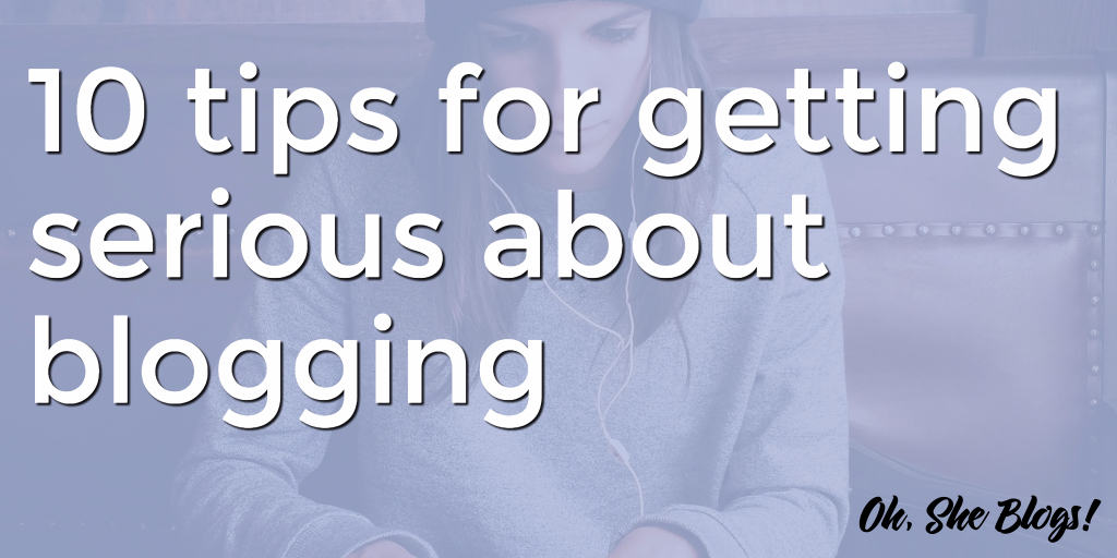 Tips for getting serious about blogging