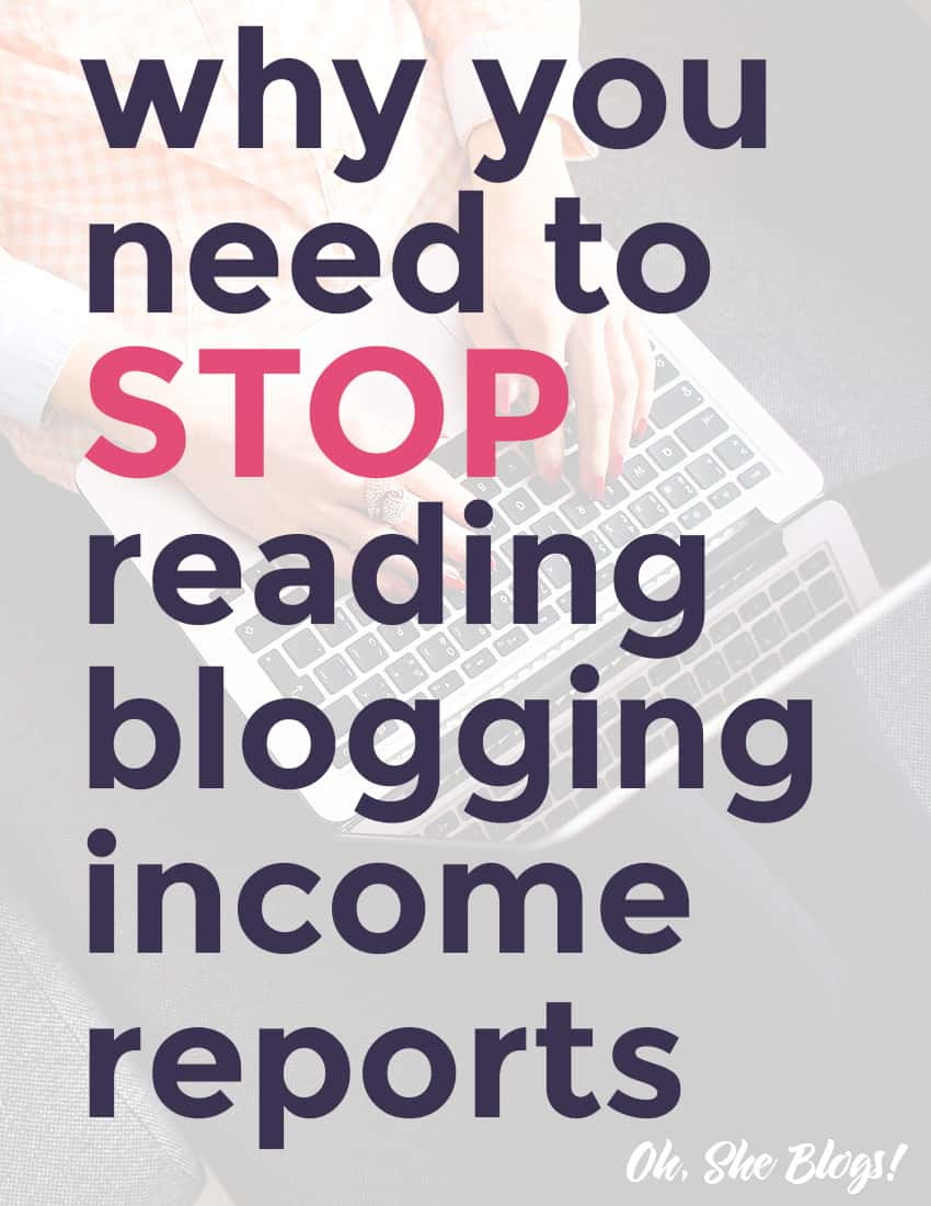 Why you need to stop reading blogging income reports | Oh, She Blogs!