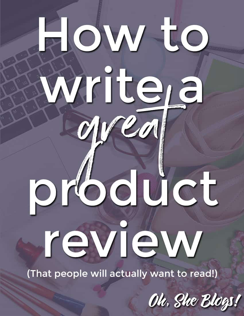 How to start reviewing products on your blog | Oh, She Blogs!
