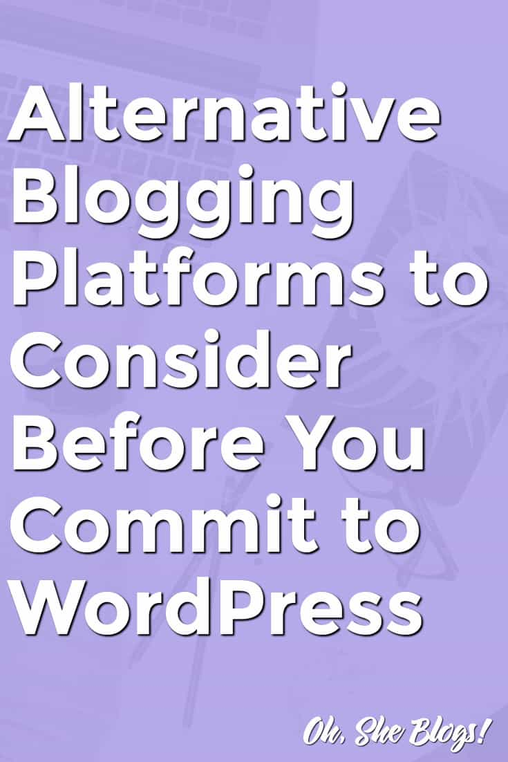 Wordpress Alternatives: 3 Other Blogging Platforms to Consider - Oh, She Blogs!
