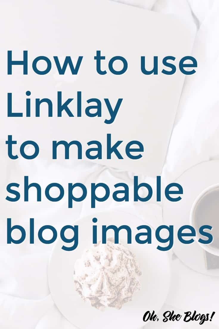 How to Use Linklay to Create Shoppable Images | Oh, She Blogs