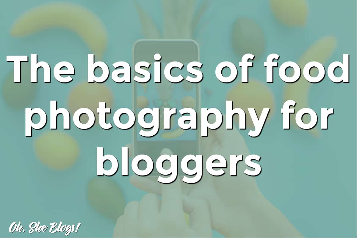 An introduction to food photography for bloggers from Oh, She Blogs!